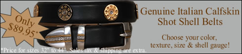 Genuine Italian Calfskin Shot Shell Belts.  Customizable by you!  Only $89.95 before tax & shipping for most sizes.